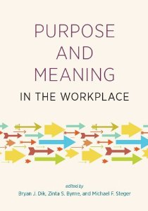 Purpose and Meaning in the Workplace by Dik, Byrne & Steger